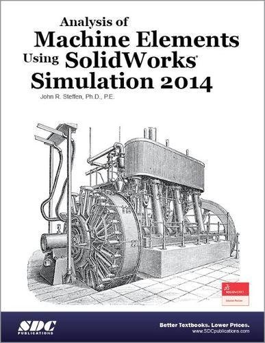 Analysis of machine elements using solidworks simulation 2014 john analysis of machine elements using solidworks simulation 2014 john r steffen phd pe 9781585038565 amazon books fandeluxe Choice Image