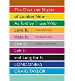 Londoners: The Days and Nights of London Now - as Told by Those Who Love it, Hate it, Live it, Left it and Long for it (Paperback) - Common