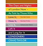 img - for Londoners: The Days and Nights of London Now - as Told by Those Who Love it, Hate it, Live it, Left it and Long for it (Paperback) - Common book / textbook / text book
