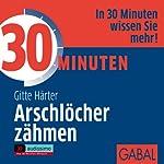30 Minuten Arschlöcher zähmen | Gitte Härter