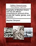 Biography of Stephen Girard, with His Will Affixed, Stephen Simpson, 1275773133