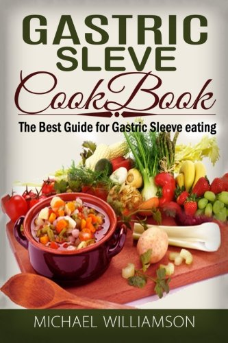 Gastric Sleeve Surgery Cookbook:: Safe and Delicious Foods for Gastric Bypass Surgery by Michael Williamson