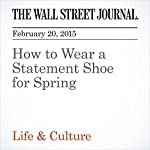 How to Wear a Statement Shoe for Spring | Cheryl Lu-Lien Tan