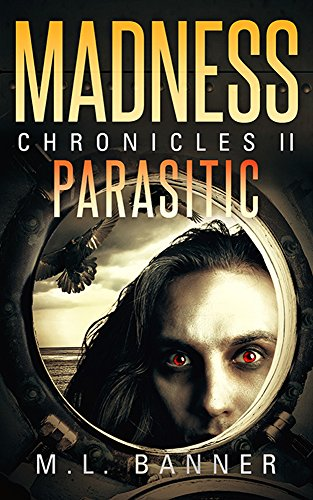 PARASITIC: An Apocalyptic-Horror Thriller (MADNESS Chronicles Book 2)