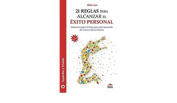 Amazon.com: 21 reglas para alcanzar el éxito personal: Guía práctica (Supérate y triunfa nº 23) (Spanish Edition) eBook: Alois Larc: Kindle Store
