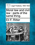 Moral law and civil law : parts of the same Thing, Eli F. Ritter, 1240003072