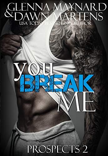 You Break Me (The Prospect Series Book 2) by [Maynard, Glenna, Martens, Dawn]