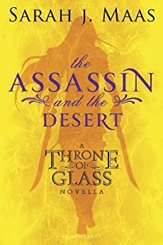 The Assassin and the Desert: A Throne of Glass Novella (Throne of Glass series Book 1) by [Maas, Sarah J.]