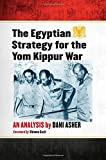 The Egyptian Strategy for the Yom Kippur War: An