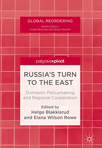 Russia's Turn to the East: Domestic Policymaking and Regional Cooperation (Global Reordering)