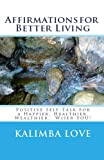 img - for Affirmations for Better Living: Positive Self-Talk for a Happier, Healthier, Wealthier, Wiser YOU! book / textbook / text book