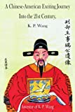 A Chinese-American Exciting Journey into the 21st Century, K. P. Wang, 142590971X