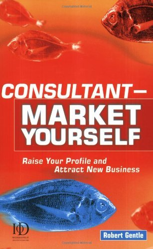 Download Consultant - Market Yourself: Market Yourself - Raise Your Profile and Attract New Business by Robert Gentle (2002-01-15) pdf epub