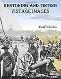 Restoring and Tinting Vintage Images, David Richardson, 1479375136