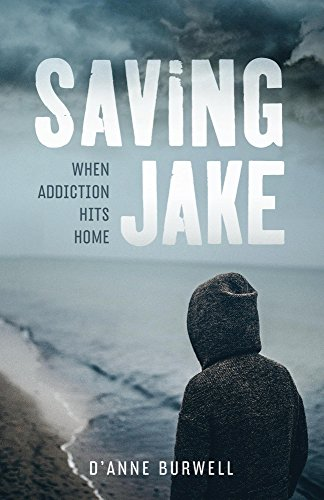 Saving Jake: When Addiction Hits Home (Help For Parents Of Alcoholics And Addicts)