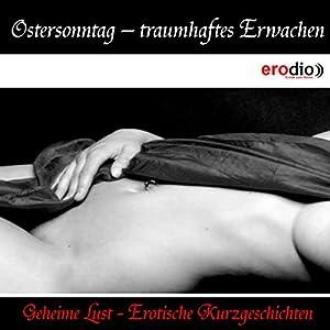 Ostersonntag - traumhaftes Erwachen (Geheime Lust - Erotische Kurzgeschichten) Hörbuch