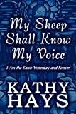 My Sheep Shall Know My Voice, Kathy Hays, 145600168X