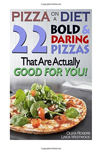 Pizza On A Diet: 22 Bold & Daring Pizzas That Are Actually GOOD For You!
