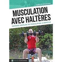 Musculation avec haltères: Méthode complète de musculation à domicile (French Edition)