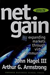 Net Gain: Expanding Markets through Virtual Communities by John Hagel III Arthur G. Armstrong(1997-01-23) Hardcover
