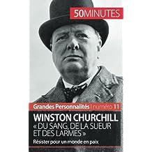 Winston Churchill « Du sang, de la sueur et des larmes »: Résister pour un monde en paix