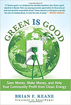 Book Green Is Good: Save Money, Make Money, and Help Your Community Profit from Clean Energy