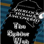The Spider Web: Sherlock Holmes Uncovered, Book 4 | Steven Ehrman