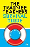 Trainee Teacher's Survival Guide, Bennett, Hazel, 0826485073