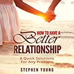 How to Have a Better Relationship: 8 Quick Solutions for Any Problem | Stephen Young