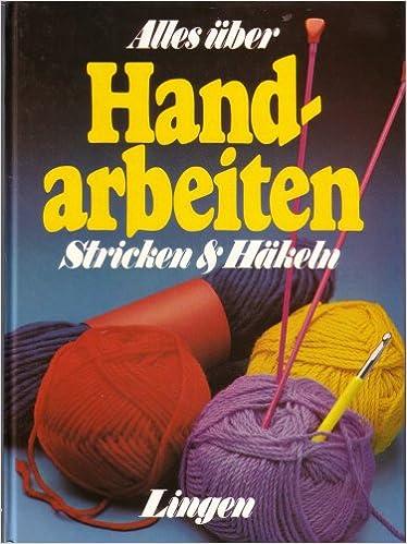 Das Neue Handarbeitsbuch Stricken Nähen Häkeln Basteln Amazonde