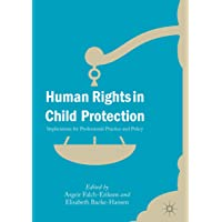 Human Rights in Child Protection: Implications for Professional Practice and Policy