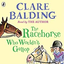 The Racehorse Who Wouldn't Gallop Audiobook by Clare Balding Narrated by Clare Balding