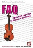 Mel Bay presents FAQ; Fiddle Care and Setup (FAQ (Mel Bay)) (Mel Bay's New Faq Series)