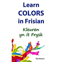 Learn Colors in Frisian: Kleuren yn it Frysk (Learn Frisian Book 3)