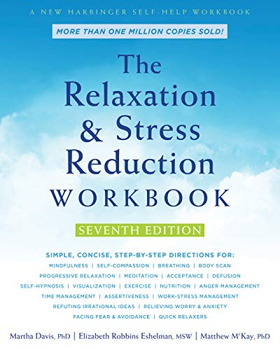 The Relaxation and Stress Reduction Workbook (A New Harbinger Self-Help Workbook) (Best Relaxation Techniques For Anxiety)