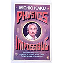 PHYSICS OF THE IMPOSSIBLE  a Scientific Exploration Into the World  of Phasers, Force Fields, Teleportation, and Time Travel