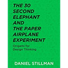 The 30 Second Elephant and the Paper Airplane Experiment: Origami for Design Thinking