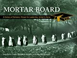 Mortar Board: A Century of Scholars, Chosen for Leadership, United to Serve