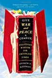img - for Give War and Peace a Chance: Tolstoyan Wisdom for Troubled Times book / textbook / text book