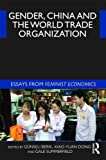 Gender, China and the World Trade Organization: Essays from Feminist Economics, , 0415499046
