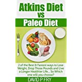 ATKINS VS PALEO: 2 of the best and fastest ways to lose weight, drop those pounds and live a longer healthier life...S which one will you choose?