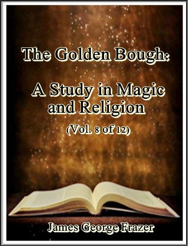 The Golden Bough: A Study in Magic and Religion (Vol. 6 of 12)