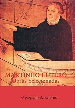 Martinho Lutero - Obras selecionadas Vol. 2: O Programa da Reforma - Escritos de 1520 (Obras Selecionadas de Martinho Lutero) por [Lutero, Martinho]