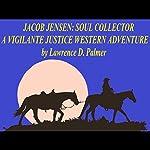 Jacob Jensen: Soul Collector, A Vigilante Justice, Western Adventure | Lawrence Palmer