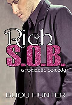 Rich S.O.B.: A Romantic Comedy by [Hunter, Bijou]