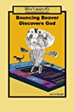 Bouncing Beaver Discovers God, Jean A. Sturgill, 1419678221