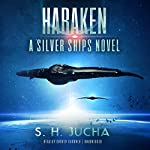 Haraken: A Silver Ships Novel, Book 4 | S. H. Jucha
