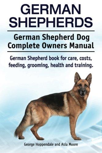 German Shepherds. German Shepherd Dog Complete Owners Manual. German...