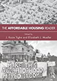 The Affordable Housing Reader brings together classic works and contemporary writing on the themes and debates that have animated the field of affordable housing policy as well as the challenges in achieving the goals of policy on the ground....
