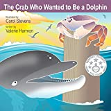 The Crab Who Wanted to Be a Dolphin: A Children's Picture Book on Learning Kindness (Wantstobe)